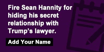 Fire Sean Hannity for hiding his secret relationship with Trump's lawyer.